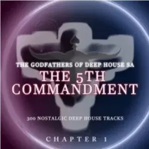 The Godfathers Of Deep House SA – The 5Th Commandment Chapter 1 (Album)