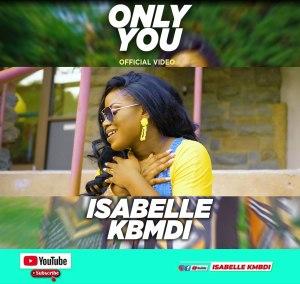 Isabelle Kbmdi – Only You (Video)