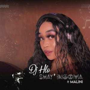 DJ Hlo – Shay'ingoma ft. Malini