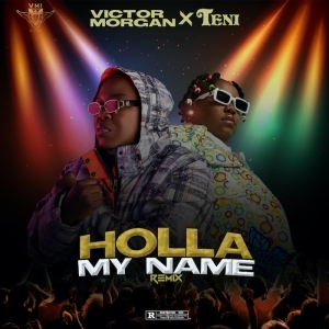 Victor Morgan – Holla My Name (Remix) Ft. Teni
