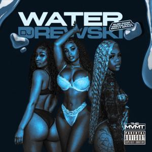 DJ Drewski Ft. Rubi Rose, DreamDoll & Molly Brazy – Water