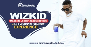 "Wizkid: ""Made in Lagos"" Album Review – An Emotional StarBoy Experience"