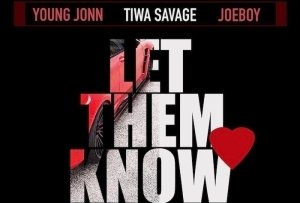 Young Jonn ft. Tiwa Savage x Joeboy – Let Them Know