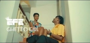 EFE – Ghetto Girl (Video)
