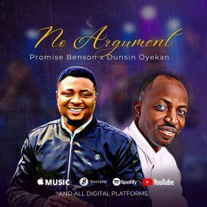 Promise Benson – No Argument ft. Dunsin Oyekan