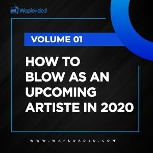 Vol. 1: How to Blow as an Upcoming Artiste in 2020