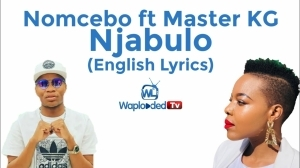 Nomcebo Zikode - Njabulo (English Lyrics) ft Master KG