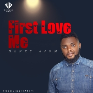 Henry Ajom – First Love Me