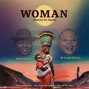 Gabriel Eziashi – Woman ft. Onyeka Onwenu