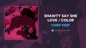Chief Keef — Shawty Say She Love Me / Colors