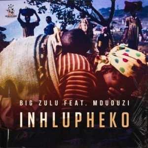 Big Zulu – Inhlupheko ft Mduduzi