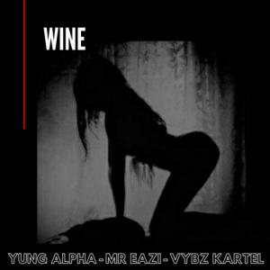 Yung Alpha Ft. Mr Eazi x Vybz Kartel – WINE
