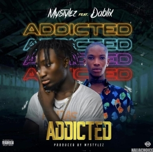 Mystylez Ft. Dablixx Osha – Addicted (Music Video)