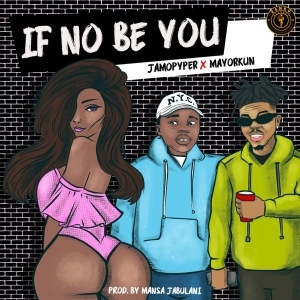JamoPyper – If No Be You ft. Mayorkun (Official Audio)