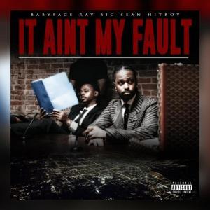 Babyface Ray Ft. Big Sean & Hit-Boy – It Ain't My Fault