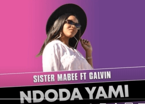 Sister Mabee – Ndoda Yami Ft. Calvin (Original Mix)
