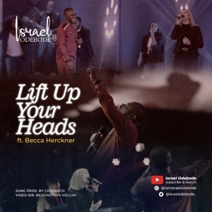 Israel Odebode – Lift Up Your Heads ft. Becca Herckner