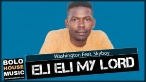 Washington – Eli Eli My Lord Ft. SkyBoy