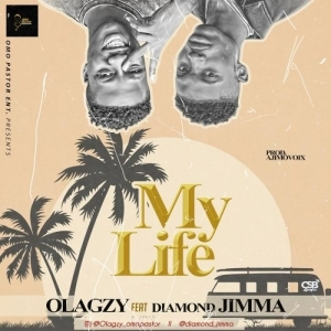 Olagzy Ft. Diamond Jimma – My Life