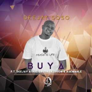 Deejay Soso – Buya Ft. Deejay Athie, Asemahle & Sbuda Skopion