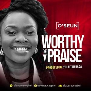 O'SEUN – Worthy Of Praise