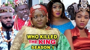 Who Killed The King (2021 Nollywood Movie)