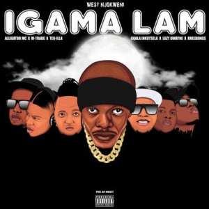 West Njokweni – Igama Lam Remix ft M-Trade, Lazy Dwayne, Rheebongs, Alligator MC, Teq-illa & Gqala Inkuntsela