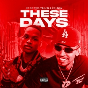JD On Tha Track Ft. Calboy – These Days