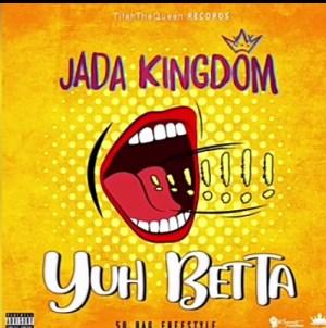 Jada Kingdom – Yuh Betta (50 Bag Freestyle)