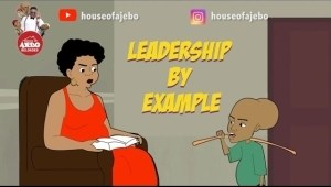 House Of Ajebo – Leadership By Example  (Comedy Video)