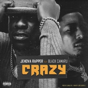Jehova Rapper Ft. Black Camaru – Crazy