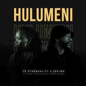 TO Starquality & Sekiwe – Hulumeni (Vul'amasango) ft Mas Musiq & DBN Gogo