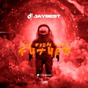 DJ Jaybest – Mix From The Future