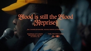 Maverick City – The Blood Is Still The Blood (Reprise) Ft. Chandler Moore, Nicole Binion & Ryan Ofei
