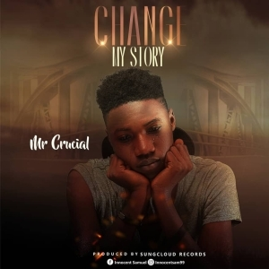 Mr Crucial – Change My Story
