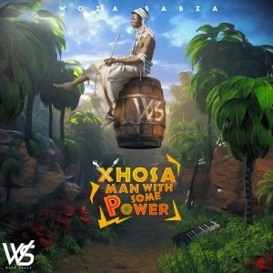 Woza Sabza – Xhosa Man With Some Power II