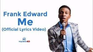 Frank Edwards - Me (Lyrics Video)
