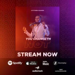 Ayotunde Olumide – You Changeth Not