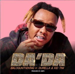 BalogunTheKing – Da'Da Ft. Durella & Kid Tini