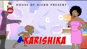 House Of Ajebo – Karishika (Comedy Video)