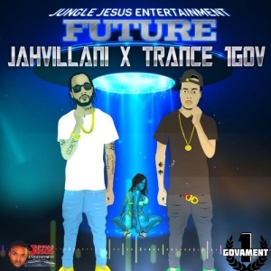 Jahvillani Ft. Trance 1GOV – Future