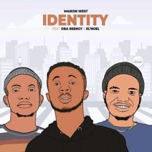 Maikon West – Identity ft El'Noel & Oba Reengy