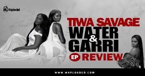 "EP REVIEW: Tiwa Savage - ""Water & Garri"""
