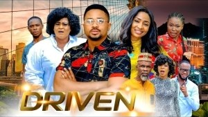 Driven (2021 Nollywood Movie)