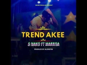 G Nako Ft. Marrisa – Trend Akee