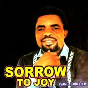 Evang. John Okah - Sorrow to Joy (Album)