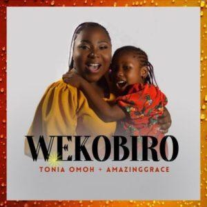 Tonia Omoh ft. Amazing Grace – Wekobiro