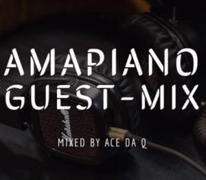 Ace da Q – AMAPIANO GUEST-MIX 6 Feat Chameleon, Mambisa II, Sgubu Ses Excellent