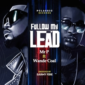 Mr. P Ft. Wande Coal – Follow My Lead