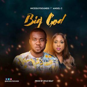 Niceguysounds – Big God ft. Angel C
